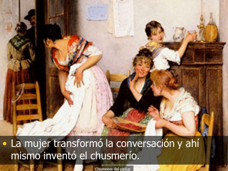 La mujer transformó la conversación y ahí mismo inventó el chusmerío.