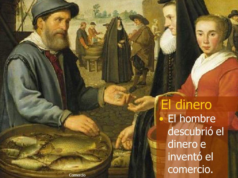 El dinero El hombre descubrió el dinero e inventó el comercio.