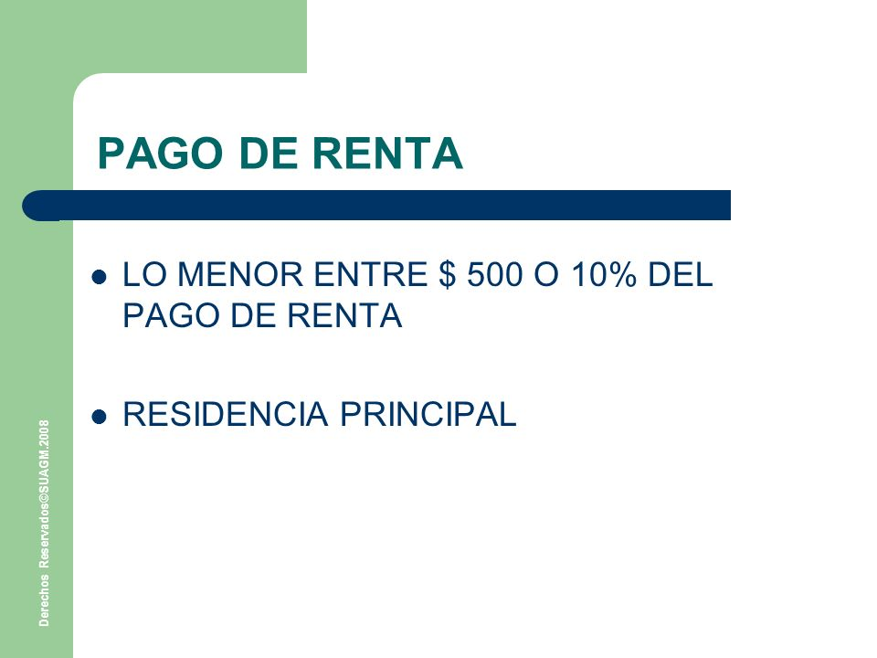 PAGO DE RENTA LO MENOR ENTRE $ 500 O 10% DEL PAGO DE RENTA