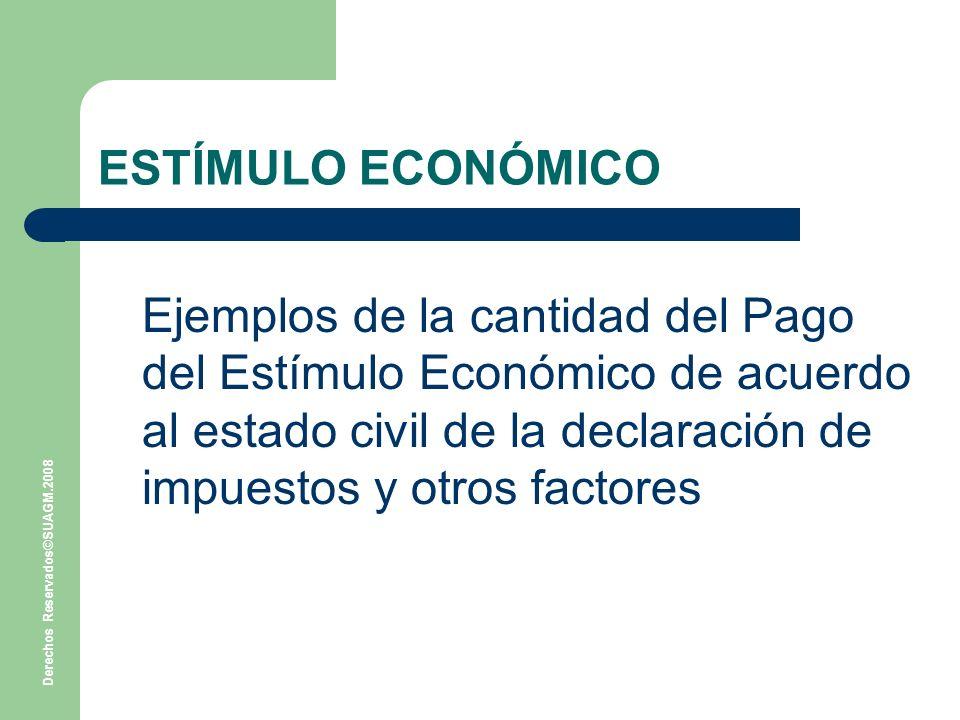 ESTÍMULO ECONÓMICO Ejemplos de la cantidad del Pago del Estímulo Económico de acuerdo al estado civil de la declaración de impuestos y otros factores.