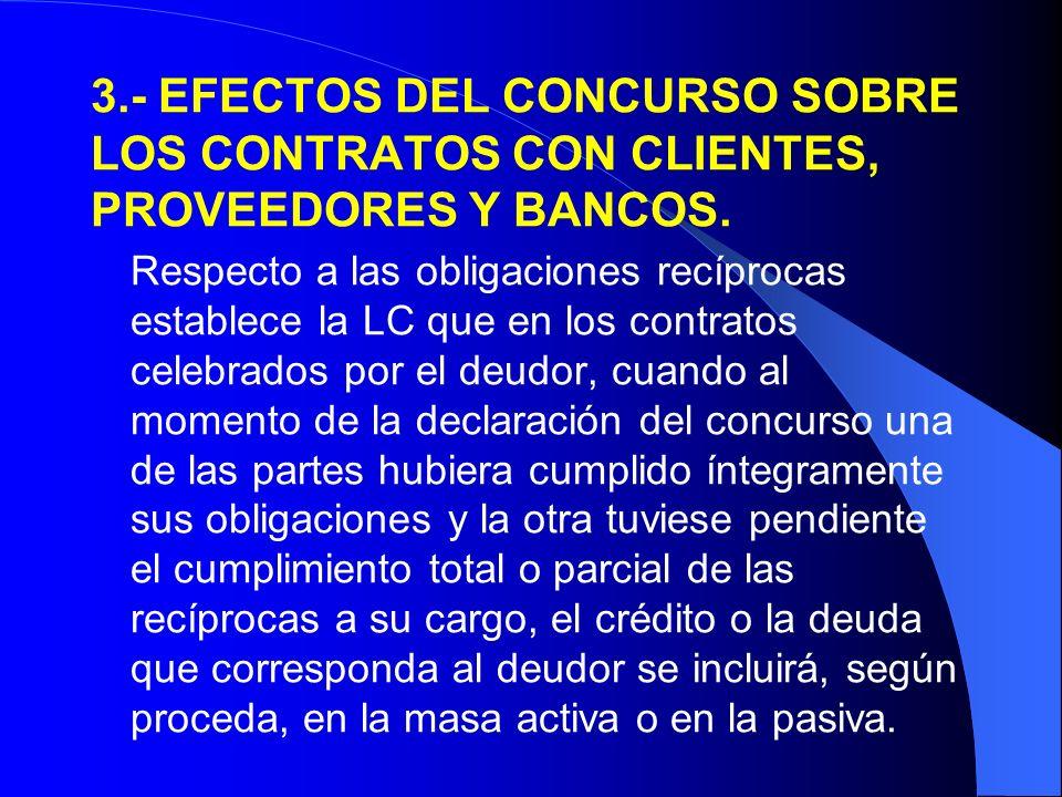3.- EFECTOS DEL CONCURSO SOBRE LOS CONTRATOS CON CLIENTES, PROVEEDORES Y BANCOS.