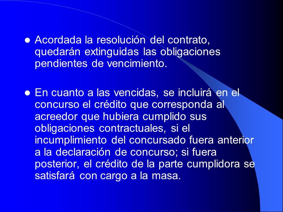 Acordada la resolución del contrato, quedarán extinguidas las obligaciones pendientes de vencimiento.