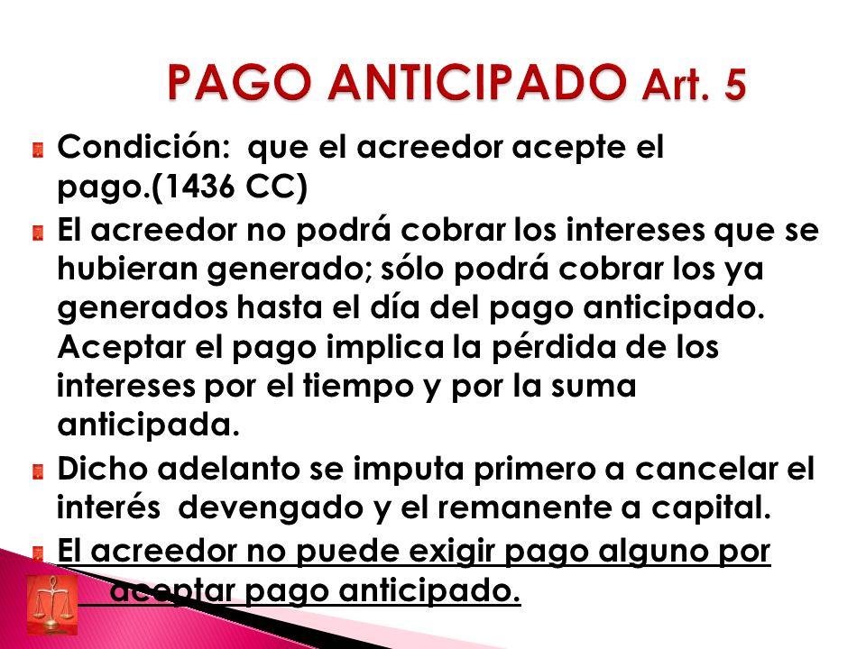 PAGO ANTICIPADO Art. 5 Condición: que el acreedor acepte el pago.(1436 CC)