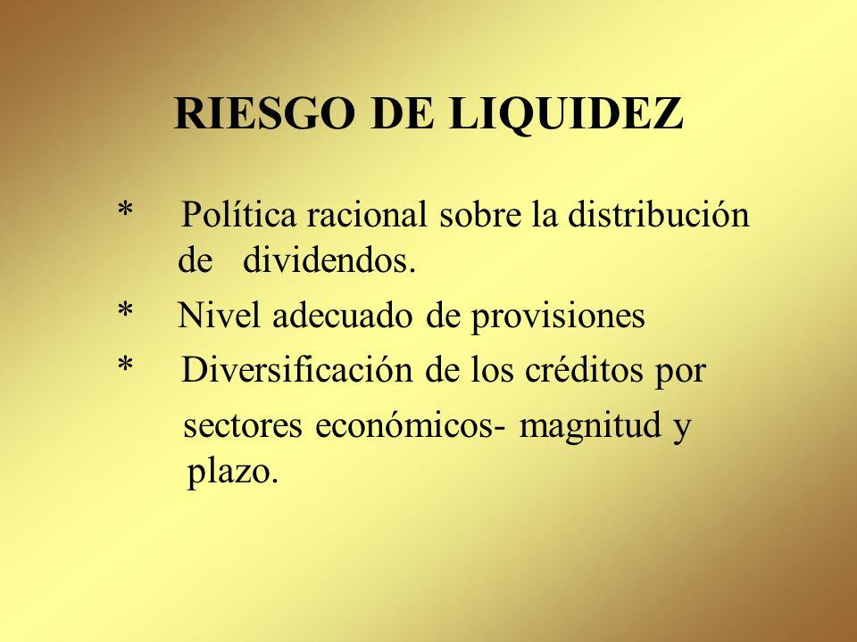 RIESGO DE LIQUIDEZ Política racional sobre la distribución de dividendos. Nivel adecuado de provisiones.