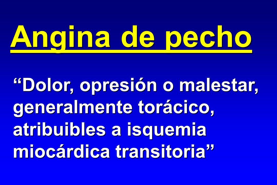 Angina de pecho Dolor, opresión o malestar, generalmente torácico,