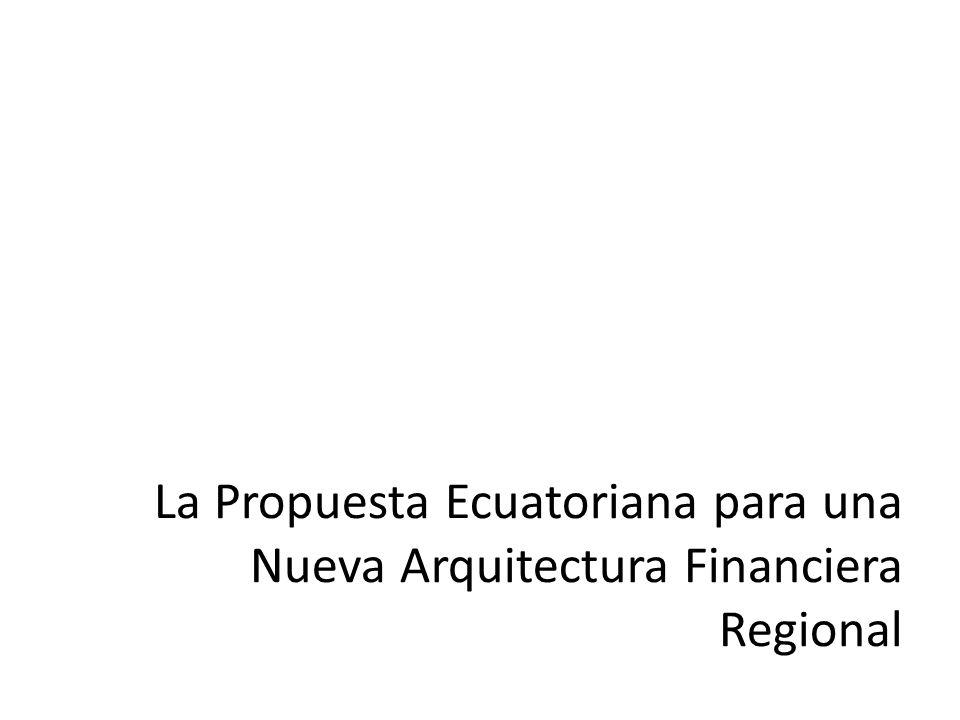 La Propuesta Ecuatoriana para una Nueva Arquitectura Financiera Regional