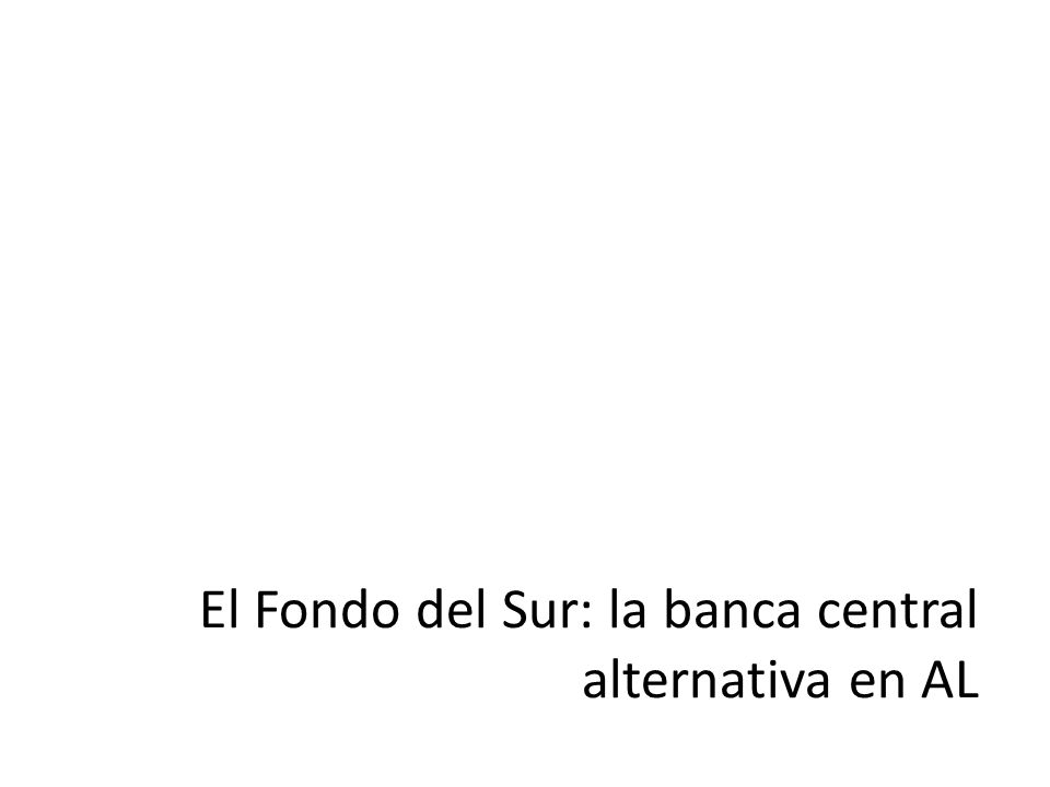 El Fondo del Sur: la banca central alternativa en AL