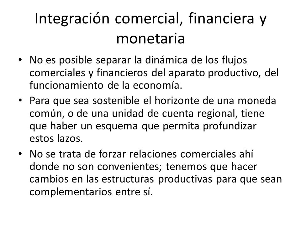Integración comercial, financiera y monetaria