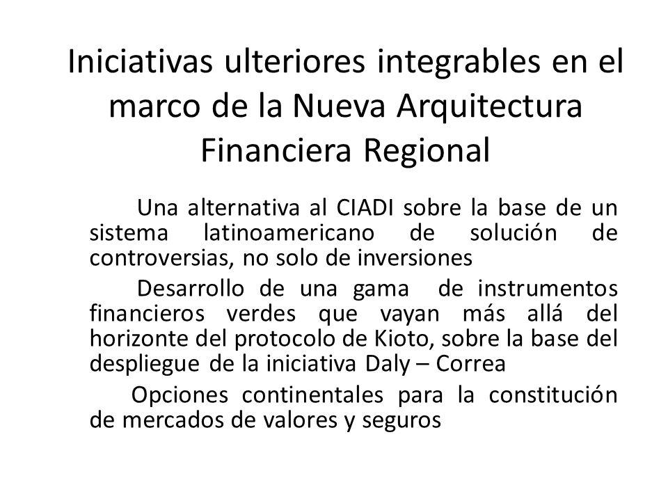 Iniciativas ulteriores integrables en el marco de la Nueva Arquitectura Financiera Regional