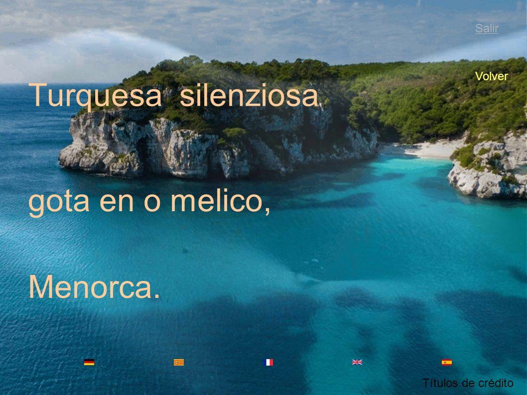 Turquesa silenziosa gota en o melico, Menorca. Salir Volver