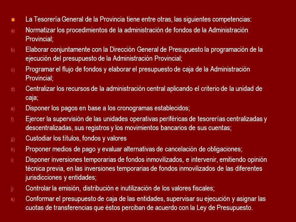 La Tesorería General de la Provincia tiene entre otras, las siguientes competencias: