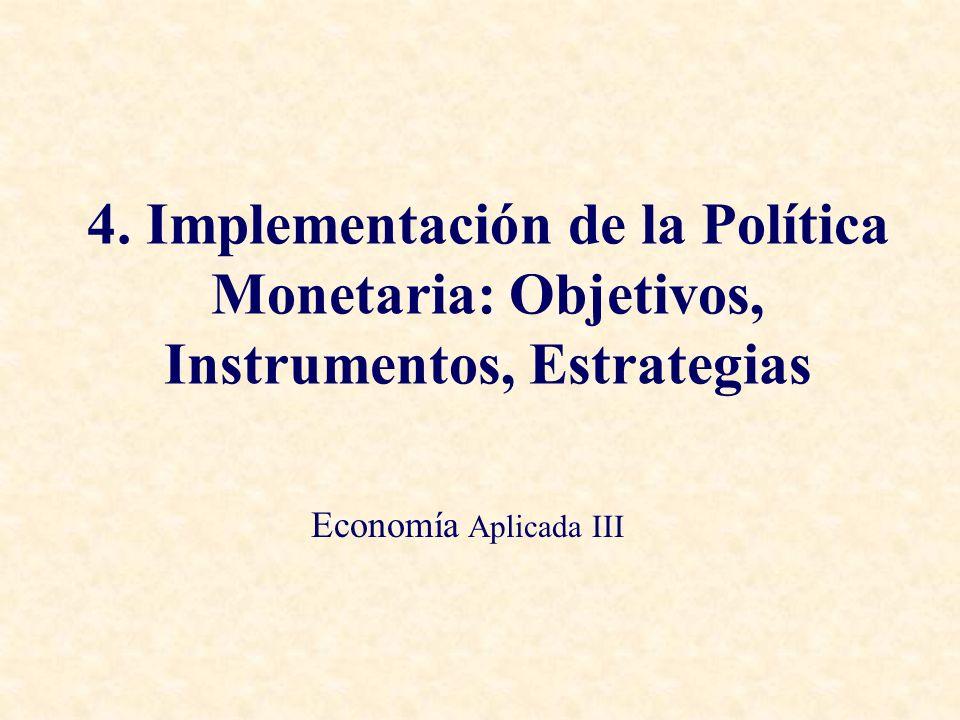 4. Implementación de la Política Monetaria: Objetivos, Instrumentos, Estrategias
