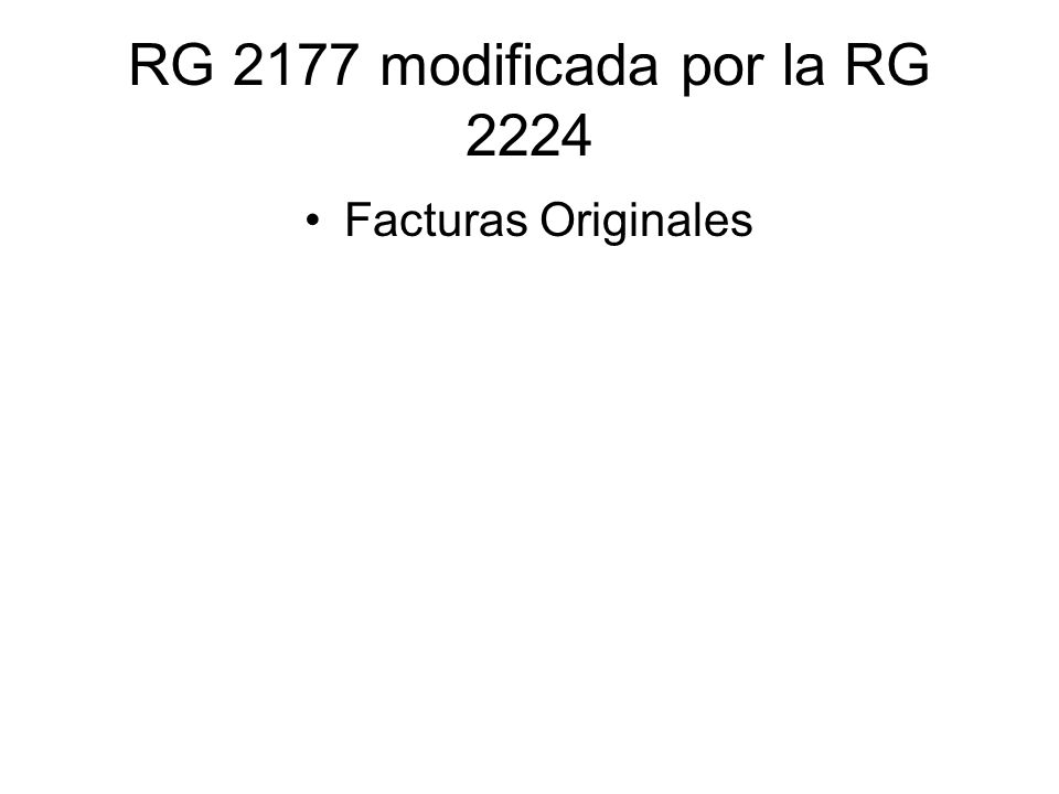 RG 2177 modificada por la RG 2224 Facturas Originales