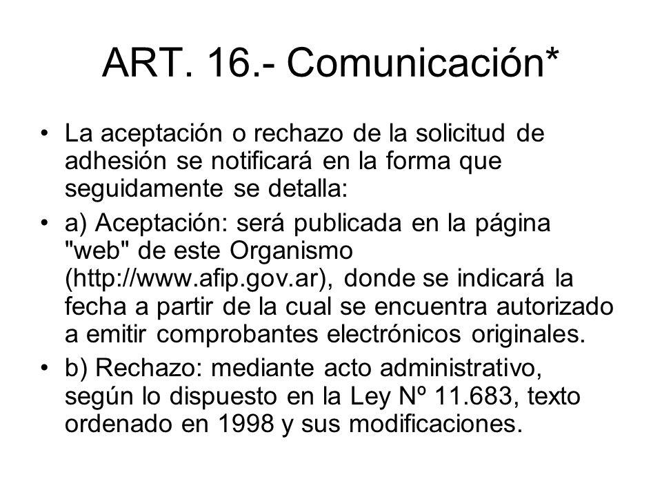 ART. 16.- Comunicación* La aceptación o rechazo de la solicitud de adhesión se notificará en la forma que seguidamente se detalla: