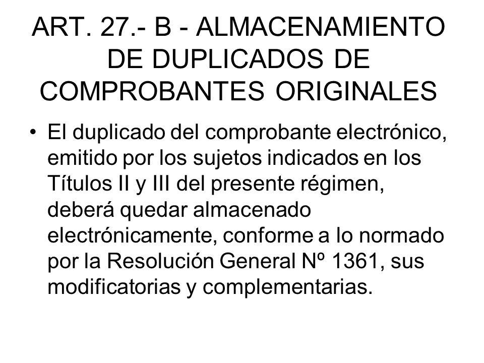 ART. 27.- B - ALMACENAMIENTO DE DUPLICADOS DE COMPROBANTES ORIGINALES