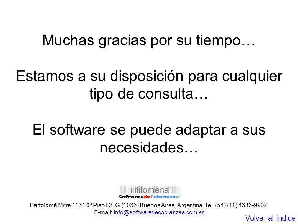 Muchas gracias por su tiempo… Estamos a su disposición para cualquier tipo de consulta… El software se puede adaptar a sus necesidades…