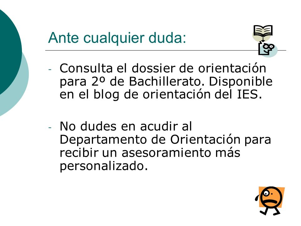 Ante cualquier duda: Consulta el dossier de orientación para 2º de Bachillerato. Disponible en el blog de orientación del IES.