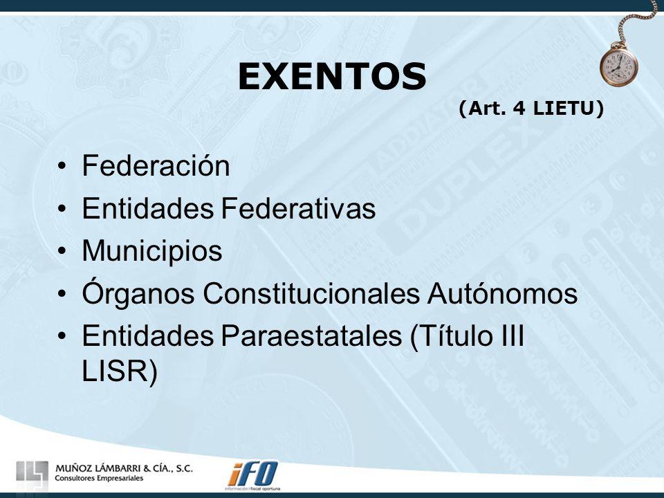 EXENTOS (Art. 4 LIETU) Federación Entidades Federativas Municipios