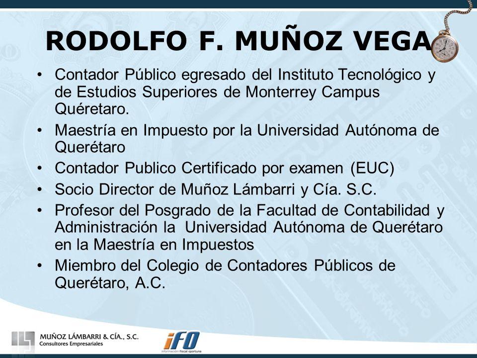 RODOLFO F. MUÑOZ VEGA Contador Público egresado del Instituto Tecnológico y de Estudios Superiores de Monterrey Campus Quéretaro.