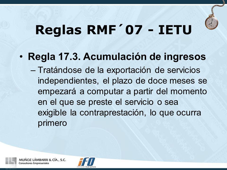 Reglas RMF´07 - IETU Regla 17.3. Acumulación de ingresos