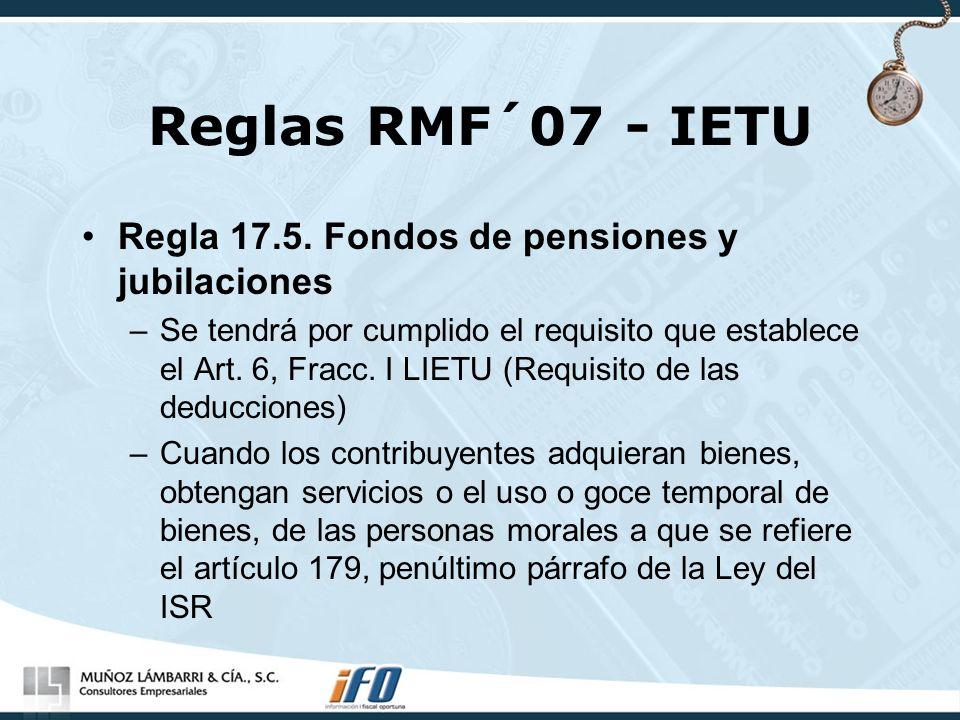 Reglas RMF´07 - IETU Regla 17.5. Fondos de pensiones y jubilaciones