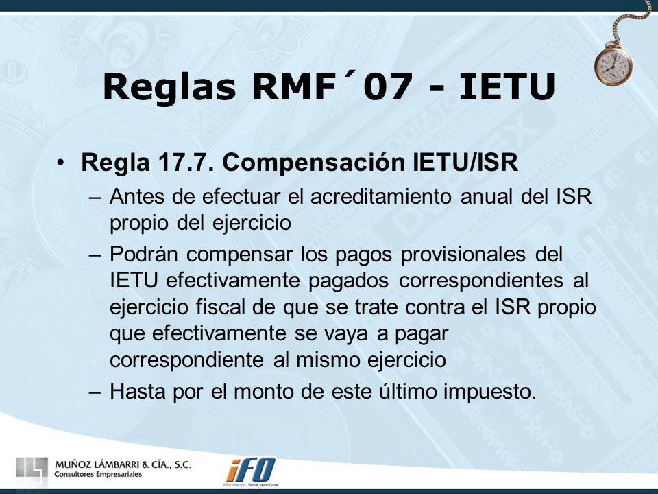 Reglas RMF´07 - IETU Regla 17.7. Compensación IETU/ISR