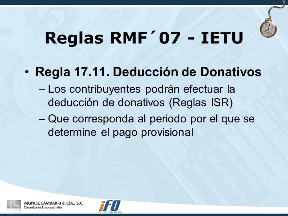 Reglas RMF´07 - IETU Regla 17.11. Deducción de Donativos