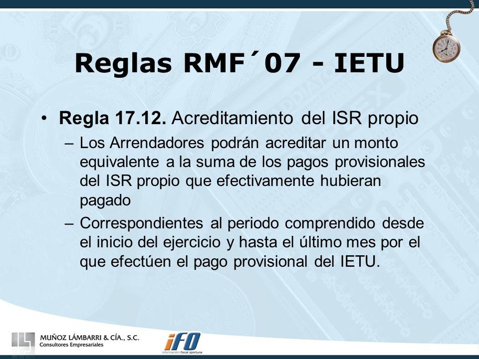 Reglas RMF´07 - IETU Regla 17.12. Acreditamiento del ISR propio