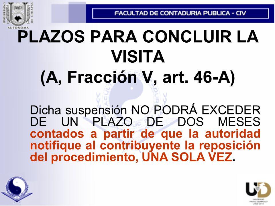 PLAZOS PARA CONCLUIR LA VISITA (A, Fracción V, art. 46-A)