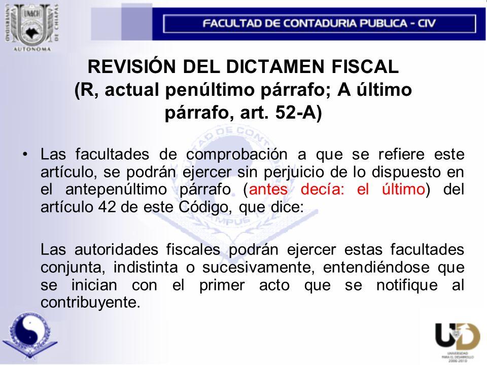 REVISIÓN DEL DICTAMEN FISCAL (R, actual penúltimo párrafo; A último párrafo, art. 52-A)