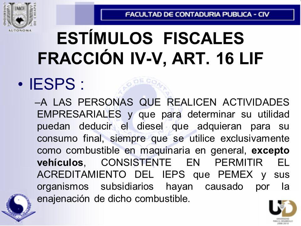 ESTÍMULOS FISCALES FRACCIÓN IV-V, ART. 16 LIF