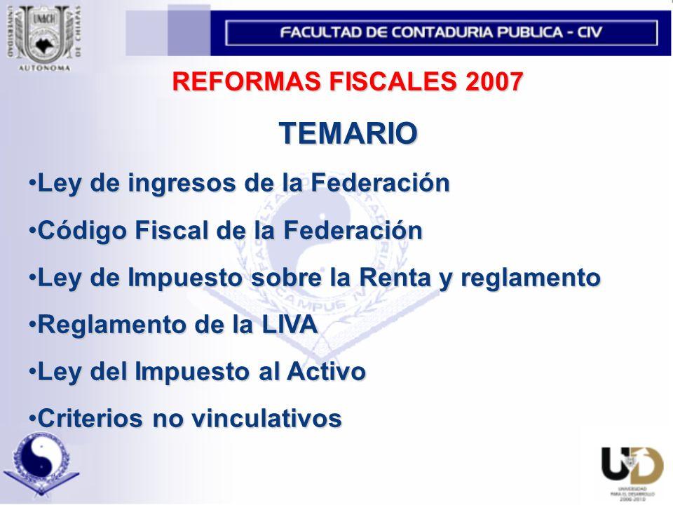 TEMARIO REFORMAS FISCALES 2007 Ley de ingresos de la Federación