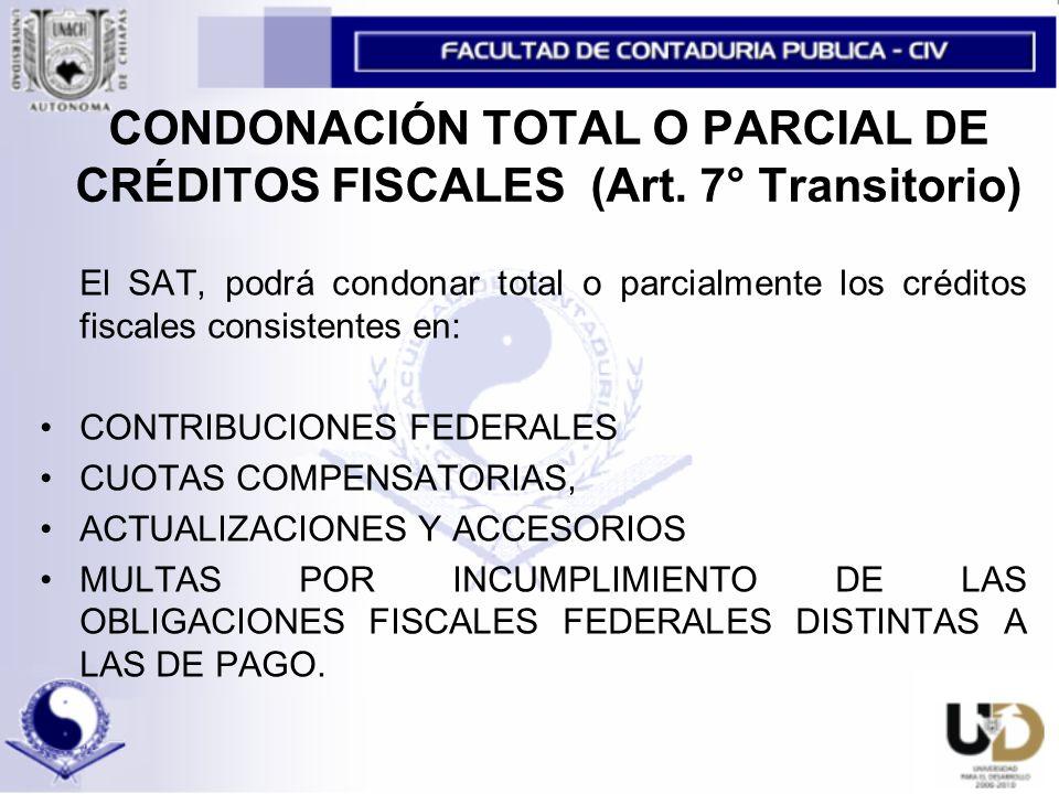 CONDONACIÓN TOTAL O PARCIAL DE CRÉDITOS FISCALES (Art. 7° Transitorio)