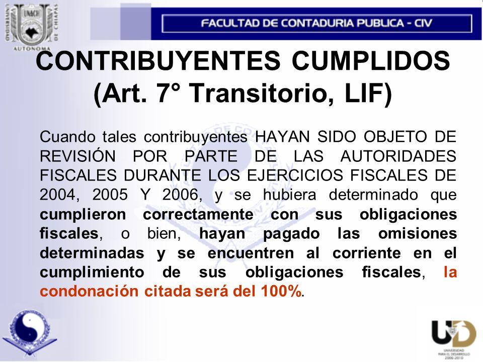 CONTRIBUYENTES CUMPLIDOS (Art. 7° Transitorio, LIF)