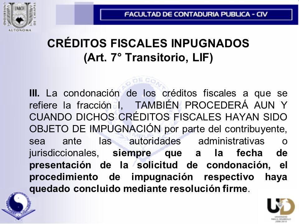 CRÉDITOS FISCALES INPUGNADOS (Art. 7° Transitorio, LIF)