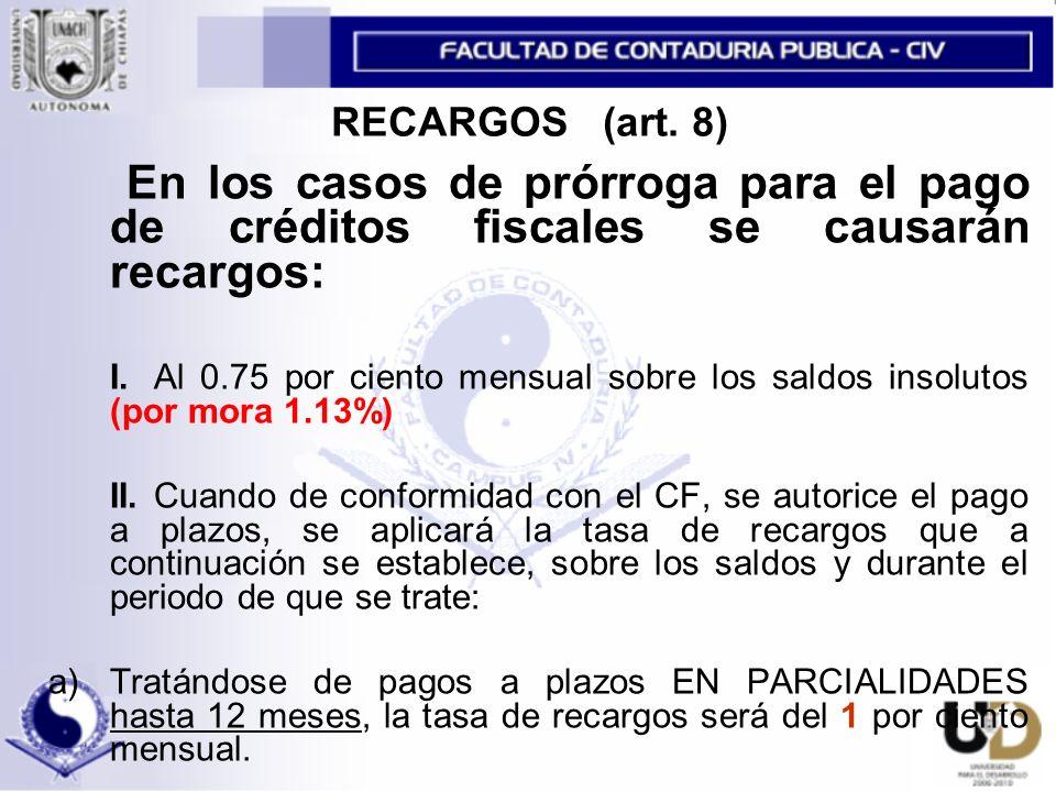 RECARGOS (art. 8) En los casos de prórroga para el pago de créditos fiscales se causarán recargos: