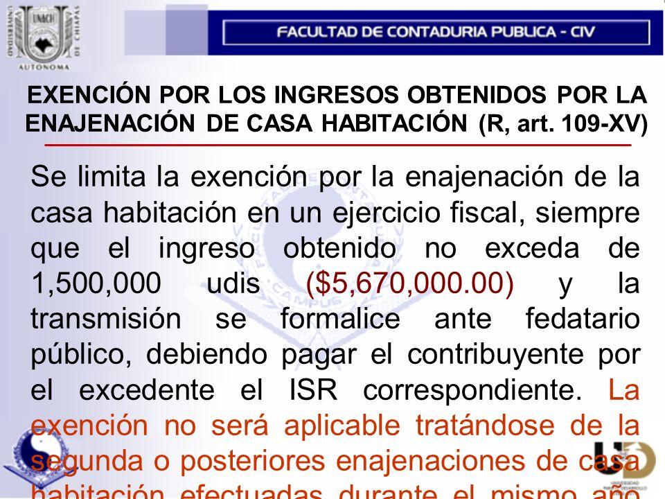 EXENCIÓN POR LOS INGRESOS OBTENIDOS POR LA ENAJENACIÓN DE CASA HABITACIÓN (R, art. 109-XV)