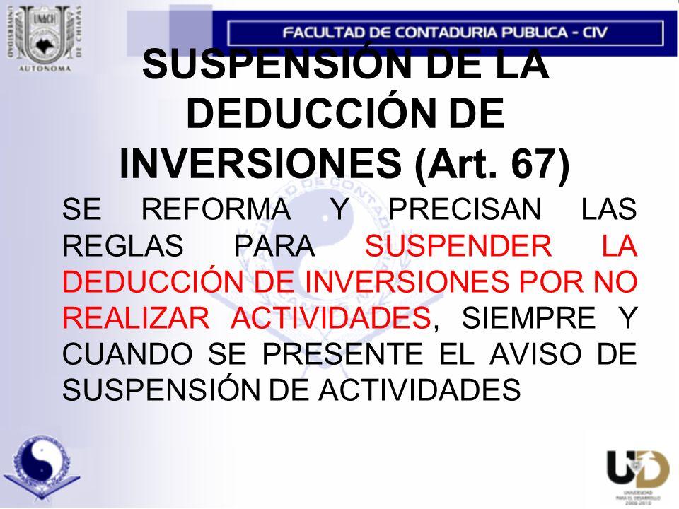SUSPENSIÓN DE LA DEDUCCIÓN DE INVERSIONES (Art. 67)