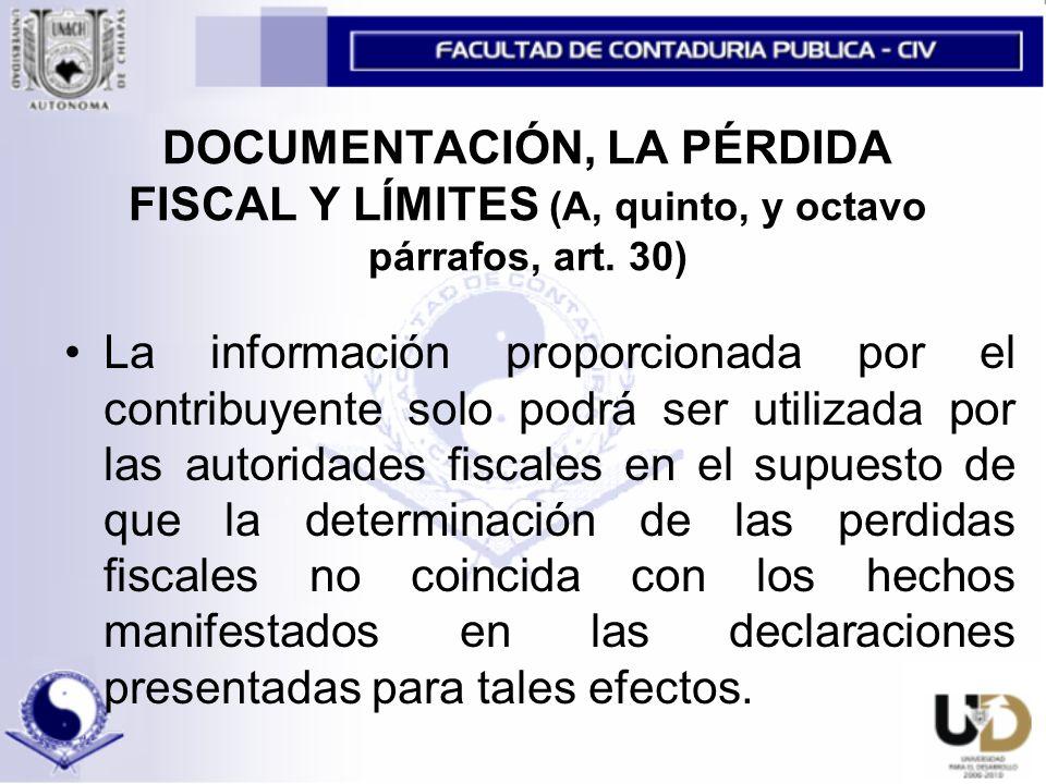 DOCUMENTACIÓN, LA PÉRDIDA FISCAL Y LÍMITES (A, quinto, y octavo párrafos, art. 30)
