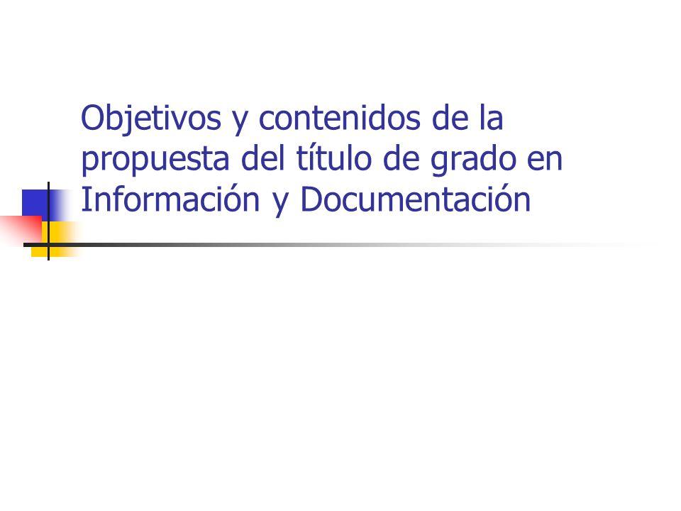 Objetivos y contenidos de la propuesta del título de grado en Información y Documentación