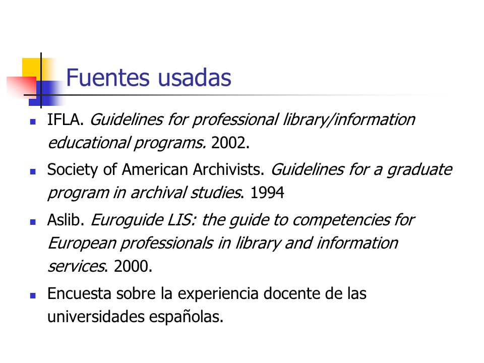 Fuentes usadasIFLA. Guidelines for professional library/information educational programs. 2002.