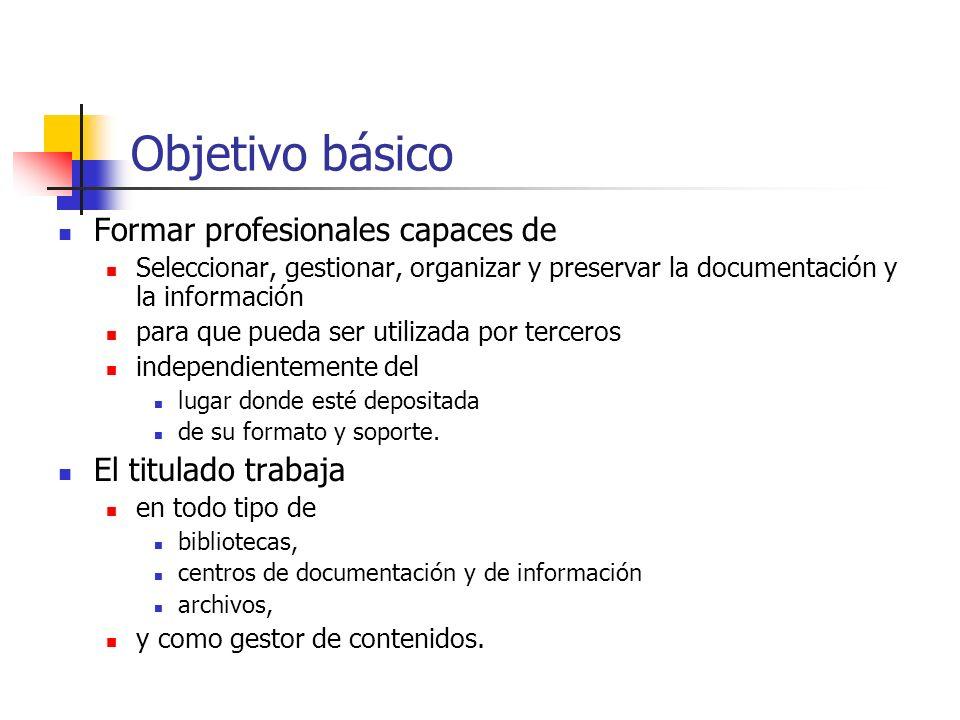 Objetivo básico Formar profesionales capaces de El titulado trabaja