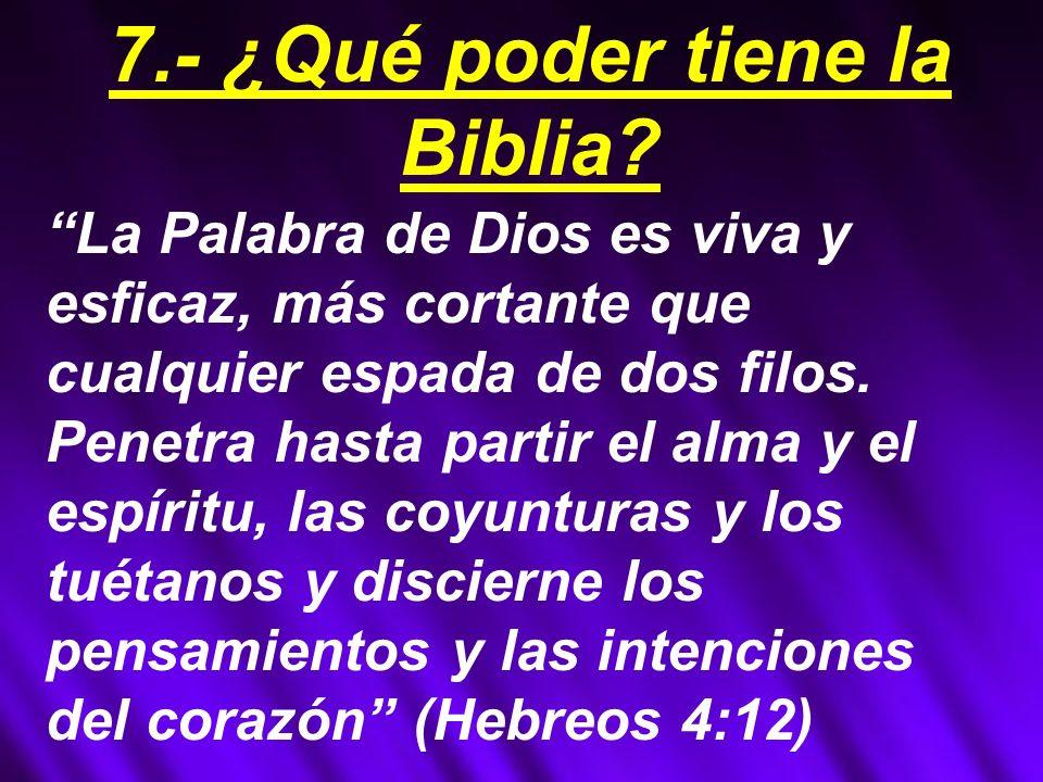 7.- ¿Qué poder tiene la Biblia