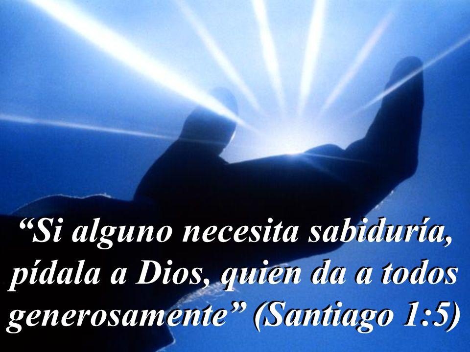 Si alguno necesita sabiduría, pídala a Dios, quien da a todos generosamente (Santiago 1:5)