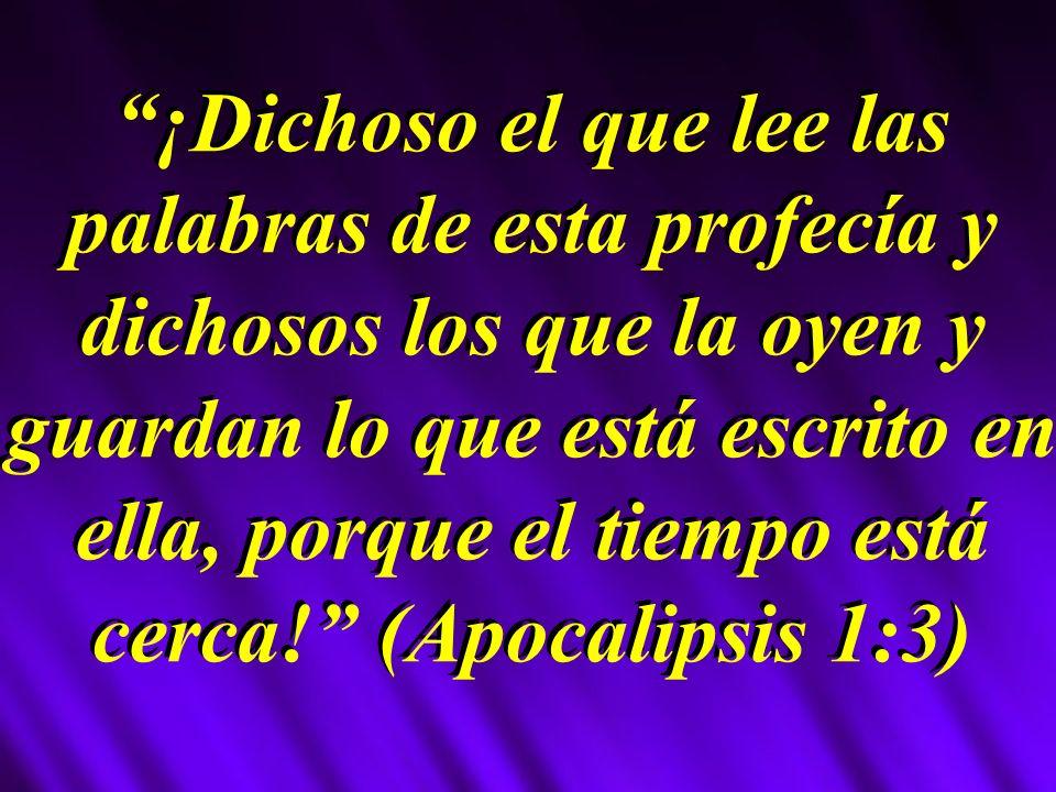 ¡Dichoso el que lee las palabras de esta profecía y dichosos los que la oyen y guardan lo que está escrito en ella, porque el tiempo está cerca! (Apocalipsis 1:3)