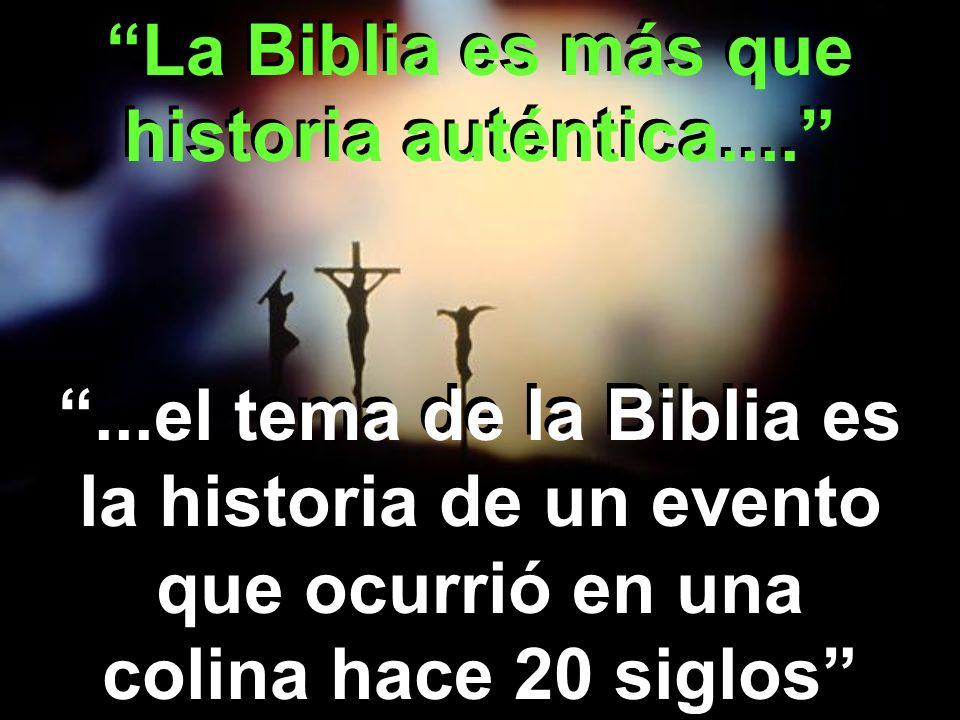 La Biblia es más que historia auténtica....