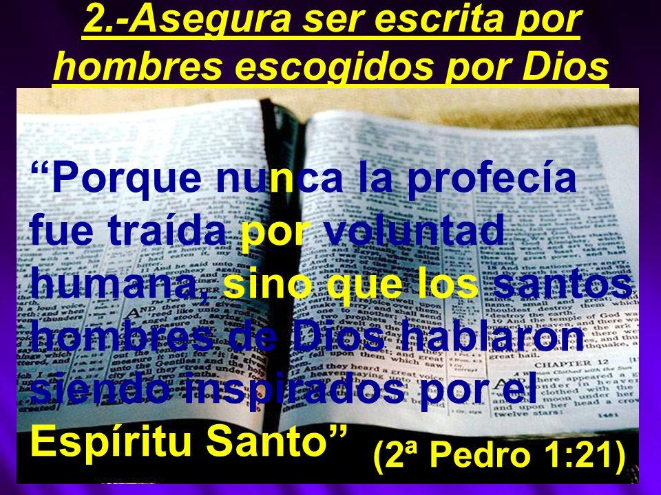 2.-Asegura ser escrita por hombres escogidos por Dios
