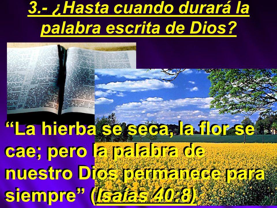 3.- ¿Hasta cuando durará la palabra escrita de Dios