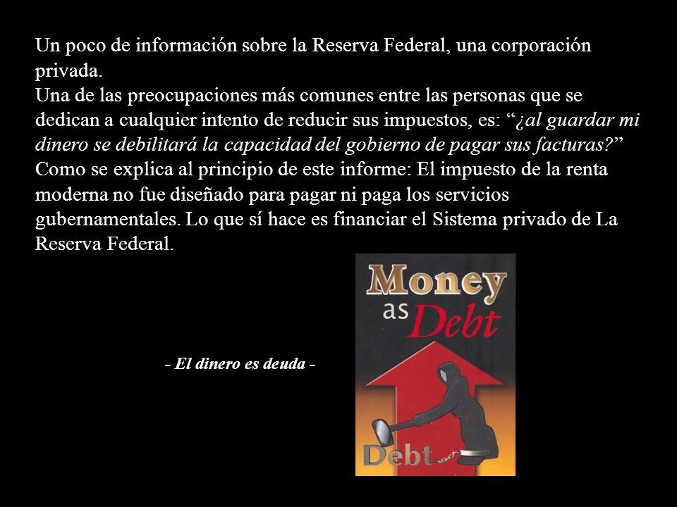 Un poco de información sobre la Reserva Federal, una corporación privada.