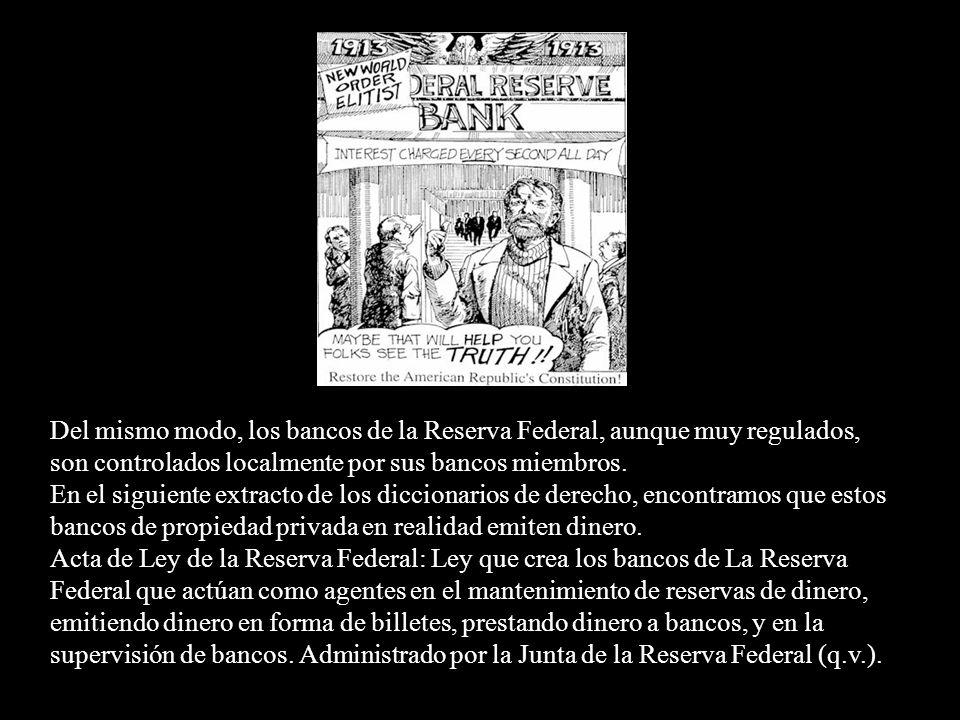 Del mismo modo, los bancos de la Reserva Federal, aunque muy regulados, son controlados localmente por sus bancos miembros.